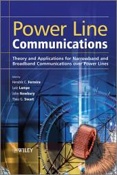 Power Line Communications: Theory and Applications for Narrowband and Broadband Communications over Power Lines