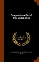 Download Congressional Serial Set  Volume 612 Book