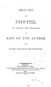 Beauties of Cowper: To which are Prefixed, a Life of the Author and Observations on His Writings