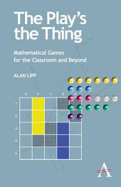 The Play's the Thing: Mathematical Games for the Classroom and Beyond