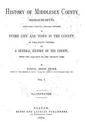 History of Middlesex County, Massachusetts: Containing Carefully Prepared Histories of Every City and Town in the County, Volume 1