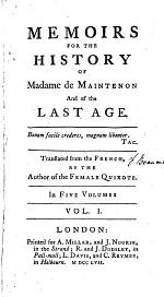 Memoirs for the History of Madame de Maintenon and of the Last Age. Translated from the French, by the Author of The Female Quixote. In Five Volumes ...