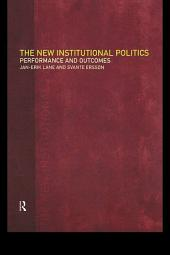 The New Institutional Politics: Outcomes and Consequences