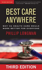 Best Care Anywhere: Why VA Health Care Would Work Better For Everyone, Edition 3