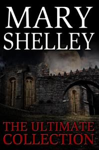 Mary Shelley  The Ultimate Collection  All 7 Novels including Frankenstein  Short Stories  Bonus Audiobook Links   More  Book