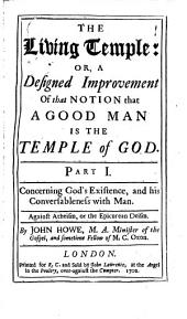 The Living Temple: Or, a Designed Improvement of that Notion that a Good Man is the Temple of God, Volume 1