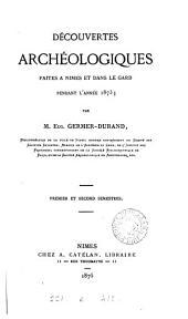 Découvertes archéologiques faîtes à Nîmes et dans le Gard pendant l'année 1873. Premier et second semestres