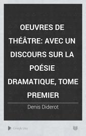Oeuvres de théâtre: avec un discours sur la poésie dramatique, tome premier