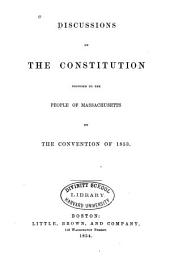 Discussions on the Constitution Proposed to the People of Massachusetts by the Convention of 1853
