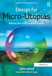 Design for Micro-Utopias: Making the Unthinkable Possible