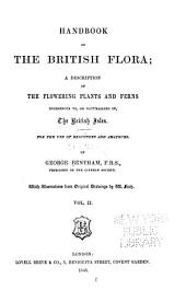 Handbook of the British Flora: A Description of the Flowering Plants and Ferns Indigenous To, Or Naturalized In, the British Isles : for the Use of Beginners and Amateurs, Volume 2; Volume 1865