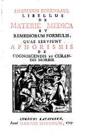 Libellus de materie medica et remediorum formulis quae serviunt Aphorismis de cognoscendis et curandis morbis