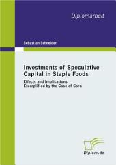 Investments of Speculative Capital in Staple Foods: Effects and Implications Exemplified by the Case of Corn