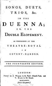 Songs, Duets, Trios, &c. in The Duenna: Or, the Double Elopement. As Performed at the Theatre-Royal in Covent-Garden