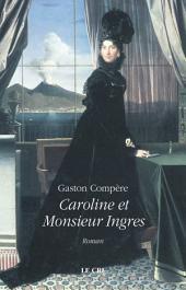 Caroline et Monsieur Ingres: Roman historique