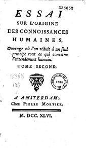 Essai sur l'origine des connaissances humaines. Ouvrage ou l'on réduit à un seul principe tout ce qui concerne l'entendement humain [Par l'abbé de Condillac]