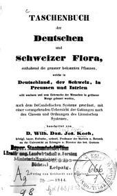 Taschenbuch der deutschen und schweizer Flora: enthaltend die genauer bekannten Pflanzen, welche in Deutschland, der Schweiz, in Preussen und Istrien wild wachsen und zum Gebrauche der Menschen in größerer Menge gebauet werden, ...