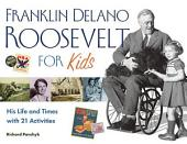 Franklin Delano Roosevelt for Kids: His Life and Times with 21 Activities