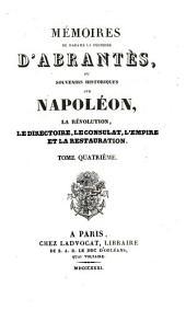 Mémoires de Madame la duchesse dÁbrantés: ou Souvenirs historiques sur Napoléon, la révolution, le directoire, le consulat, lémpire et la restauration, Volume4