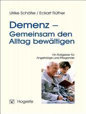 Demenz - Gemeinsam den Alltag bewältigen: Ein Ratgeber für Angehörige und Pflegende
