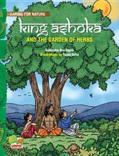Caring for Nature: King Ashoka and the garden of herbs (A lesson from history about trees and plants and their benefits)