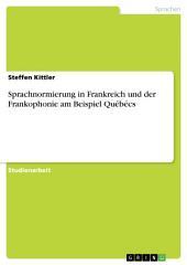 Sprachnormierung in Frankreich und der Frankophonie am Beispiel Québécs