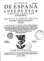 El Fenix de España Lope de Vega Carpio... Octava parte de sus Comedias con Loas, Entremeses y Bayles