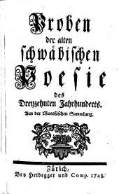 Proben der alten schwäbischen Poesie des Dreyzehnten Jahrhunderts: Aus der Maneßischen Sammlung