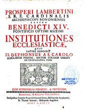 Prosperi Lambertini ... postea Benedicti XIV. ... Institutiones Ecclesiasticae