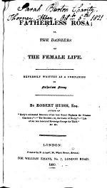 Fatherless Rosa; or, The dangers of the female life. Expressly written as a companion to Fatherless Fanny