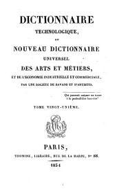 Dictionnaire technologique, ou Nouveau dictionnaire universel des arts et métiers, et de l'économie industrielle et commerciale: Volume21