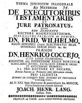 Thema iuridicum inaugurale ad materiam de executoribus testamentariis, et iure patronatus