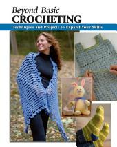 Beyond Basic Crocheting: Techniques and Projects to Expand Your Skills