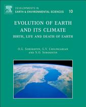 Evolution of Earth and its Climate: Birth, Life and Death of Earth