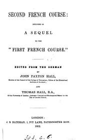 Second French course: intended as a sequel to the 'First French course', ed. from the Germ. [of F. Ahn] by J.P. and T. Hall