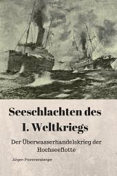 Seeschlachten des 1. Weltkriegs: Der Überwasserhandelskrieg der Hochseeflotte