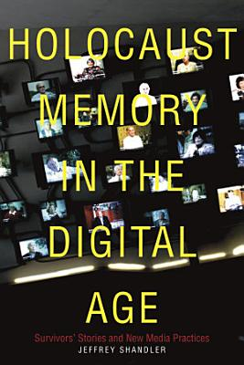Holocaust Memory in the Digital Age
