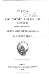 Visits to High Tartary, Yârkand, and Kâshgar (formerly Chinese Tartary): And Return Journey Over the Karakoram Pass