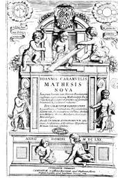 Ioannis Caramuelis Mathesis biceps. Vetus, et nova. 1. Arithmetica. 2. ... In omnibus, et singulis veterum, & recentiorum placita examinantur; interdum corriguntur, semper dilucidantur ... accedent alii tomi, videlicet: Architectura recta ... Architectura obliqua ... Architectura militaris ... Musica ... Astronomia phisica ..: Ioannis Caramuelis Mathesis nova, iuniorum inventa cum veterum fundamentis conferens, vastissimamque mathematum encyclopaediam speculative et practice ad summam brevitatem et facilitatem reducens. Eius praecipuae partes sunt, logarithmica, combinatoria, trigonometria ... Accedit interim astronomicum sphaericas, oscillatorias, et rectilineas hypotheses motuum coelestium exhibens, Volume 2
