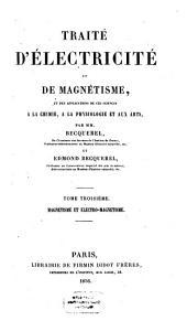 Traité d'électricité et de magnétisme, leurs applications aux sciences physiques, aux arts et a l'industrie: Volume3