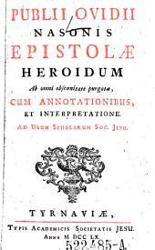 Epistolae Heroidum. Ab omni obscoenitate purgatae, cum annotationibus, et interpretatione. Ad Usum Scholarum Soc. Jesu