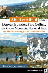 Afoot and Afield: Denver, Boulder, Fort Collins, and Rocky Mountain National Park: A Comprehensive Hiking Guide