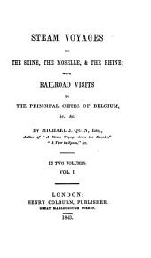 Steam Voyages on the Seine, the Moselle, & the Rhine: With Railroad Visits to the Principal Cities of Belgium,...
