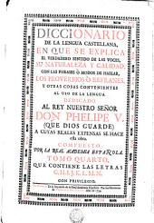 DICCIONARIO DE LA LENGUA CASTELLANA: EN QUE SE EXPLICA EL VERDADERO SENTIDO DE LAS VOCES, SU NATURALEZA Y CALIDAD, CON LAS PHRASES O MODOS DE HABLAR, LOS PROVERBIOS O REFRANES, Y OTRAS COSAS CONVENIENTES AL USO DE LA LENGUA. DEDICADO AL REY NUESTRO SEÑOR DON PHELIPE V. (QUE DIOS GUARDE) A CUYAS REALES EXPENSAS SE HACE esta obra, Volumen 4