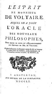 L'esprit de Monsieur de Voltaire: Auquel on a joint L'oracle des nouveaux philosophes : pour servir de suite et d'éclaircissement aux oeuvres de Mr. de Voltaire