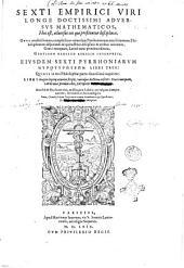 SSexti Empirici ... Aduersus mathematicos, hoc est, aduersus eos qui profitentur disciplinas, opus eruditissimum ... Graecè nunquam, Latinè nunc primùm editum, Gentiano Herueto Aurelio interprete. Eiusdem Sexti Pyrrhoniarum hypotypōseōn libri tres: ... Graecè nunquam, Latinè nunc primùm editi, interprete Henrico Stephano. Accessit & Pyrrhonis vita, ex ...