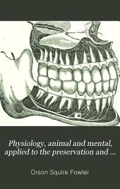 Physiology, Animal and Mental, Applied to the Preservation and Restoration of Health of Body and Power of Mind ...