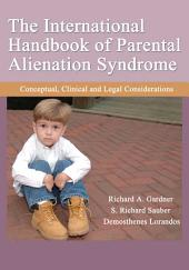 The International Handbook of Parental Alienation Syndrome: Conceptual, Clinical and Legal Considerations