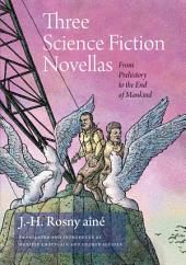 Three Science Fiction Novellas: From Prehistory to the End of Mankind