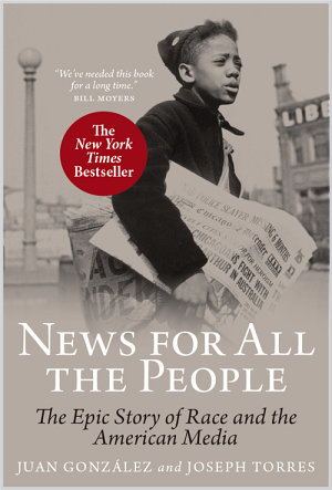 News for All the People  The Epic Story of Race and the American Media